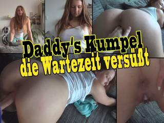 Daddy`s Kumpel die Wartezeit versüßt