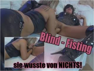 Blind-Fisting - sie wusste von NICHTS!